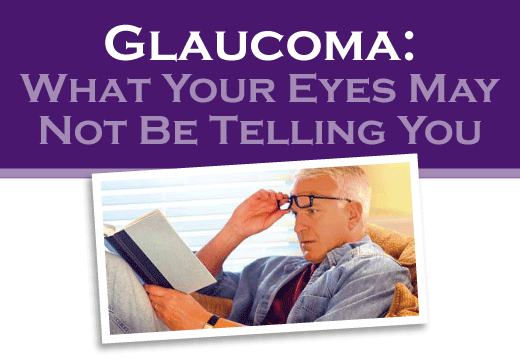 Glaucoma: What your eyes may not be telling you